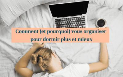 Comment (et pourquoi) vous organiser pour dormir plus et mieux