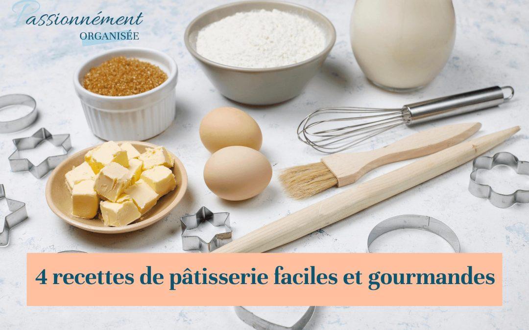 4 recettes de pâtisserie faciles et gourmandes