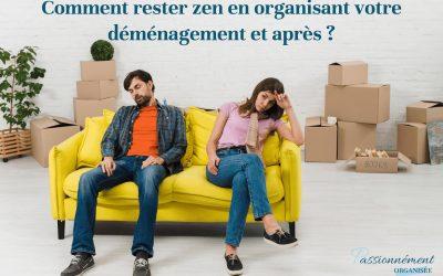 Comment rester zen en organisant votre déménagement et après ?