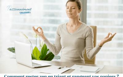 Comment rester zen en triant et rangeant vos papiers ?
