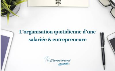 L'organisation quotidienne d'une salariée & entrepreneure